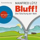 Bluff! - Die Fälschung der Welt (Ungekürzte Fassung)/Manfred Lütz