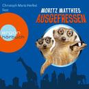 Ausgefressen (Gekürzte Fassung)/Moritz Matthies
