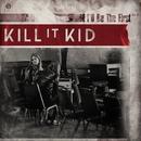 I'll Be The First/Kill It Kid