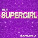 [I'm A] Supergirl (Remixes)/Caitlyn J.