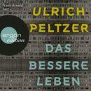 Das bessere Leben (Ungekürzte Fassung)/Ulrich Peltzer