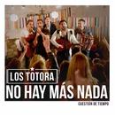 No hay más nada/Los Totora