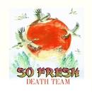 So Fresh/Death Team