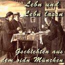Lebn und Lebn lassn - Gschichten aus dem oidn München (Hörspiel)/Julius Kreis