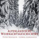 Alpenländische Weihnachtsgeschichten/Ludwig Ganghofer