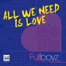 All We Need Is Love/Fullboyz