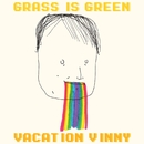 Vacation Vinny/Grass Is Green
