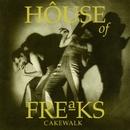 Cakewalk/House of Freaks