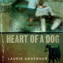 Heart of a Dog/Laurie Anderson