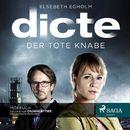 Dicte Svendsen Krimi, Folge 1: Der tote Knabe (Ungekürzt)/Elsebeth Egholm