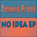 No Idea EP/Dennis Frost