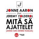Mitä sä ajattelet (feat. Jeremy Folderol)/Jonne Aaron