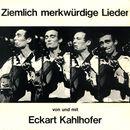 Ziemlich merkwürdige Lieder/Eckart Kahlhofer
