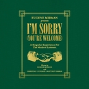 I'm Sorry (You're Welcome)/Eugene Mirman