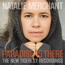 Paradise Is There: The New Tigerlily Recordings/Natalie Merchant