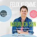 Natürlich sein - Das ganzheitliche Life-Coaching-Programm (Gekürzte Fassung)/Felix Klemme