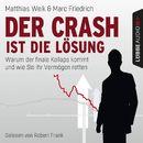 Der Crash ist die Lösung - Warum der finale Kollaps kommt und wie Sie Ihr Vermögen retten (Ungekürzt)/Matthias Weik, Marc Friedrich