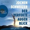 Der perfekte Augenblick - Leben mit mehr Glück, Erfolg und Stärke (Gekürzt)/Jochen Schweizer