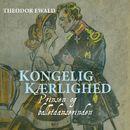Kongelig kaerlighed - Prinsen og balletdanserinden (uforkortet)/Theodor Ewald