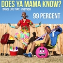 Does Ya Mama Know? (Dance Like That) #HEYNOW/99 Percent