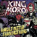 Hardly Better Than Nothing/King Moroi