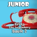 Bring The Legendary Back 2/Junior