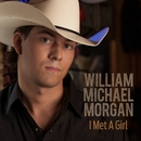 I Met A Girl/William Michael Morgan
