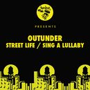 Street Life / Sing A Lullaby/Outunder