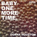 Baby One More Time 2016/Donna Houston
