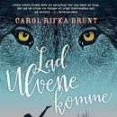 Lad ulvene komme (uforkortet)/Carol Rifka Brunt