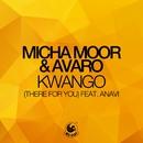 Kwango (There For You) [feat. Anavi]/Micha Moor