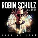 Show Me Love/Robin Schulz & J.U.D.G.E.