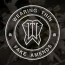 Fake Amends/Wearing Thin