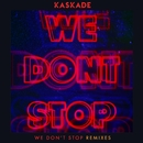 We Don't Stop - Remixes/Kaskade