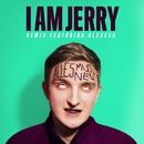 Alles Muss Neu (feat. Olexesh) [I Am Jerry Remix]/I AM JERRY