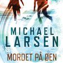Mordet på øen (uforkortet)/Michael Larsen