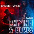 Sweet Rhythm 'n' Blues/Sweet Wine