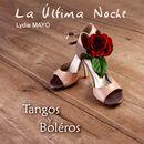 La última noche: Tangos y Boleros/Lydia Mayo