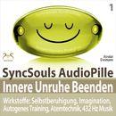 Innere Unruhe beenden - SyncSouls AudioPille: Selbstberuhigung, Imagination, Autogenes Training, Atemtechnik, 432 Hz Musik/Franziska Diesmann, Torsten Abrolat