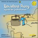 Der kleine Prinz erfindet den Zauberbrunnen (Ungekürzt)/Antoine de Saint-Exupéry