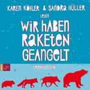 Wir haben Raketen geangelt (ungekürzt)/Karen Köhler