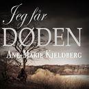 Jeg får Døden (uforkortet)/Ane-Marie Kjeldberg