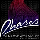 I'm In Love With My Life (Club Remixes)/PHASES
