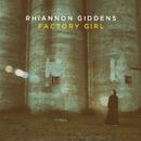 Factory Girl/Rhiannon Giddens