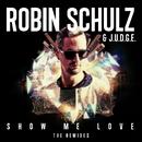 Show Me Love (The Remixes)/Robin Schulz & J.U.D.G.E.