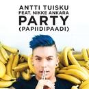 Party (papiidipaadi) [feat. Nikke Ankara]/Antti Tuisku