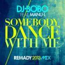 Somebody Dance With Me (Remady 2013 Mix)/DJ BOBO
