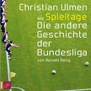 Spieltage - Die andere Geschichte der Bundesliga (gekürzt)/Ronald Reng