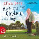 Mach mir den Garten, Liebling! (Gekürzte Hörbuchfassung)/Ellen Berg