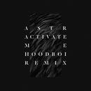 Activate Me (Hoodboi Remix)/ASTR